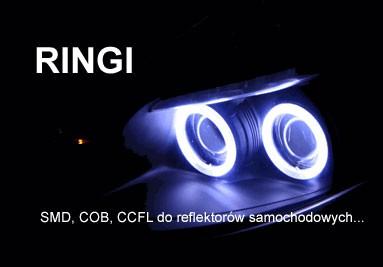 Ringi SMD, COB, CCFL stosowane w lampach jako światła dzienne, postojowe, oświetlenie tuningowe...